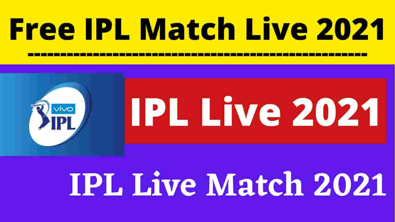 How to Watch IPL Live Match Free 2021